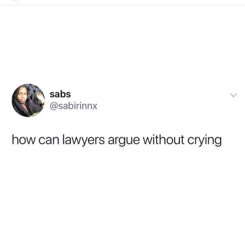 Text - sabs @sabirinnx how can lawyers argue without crying <>