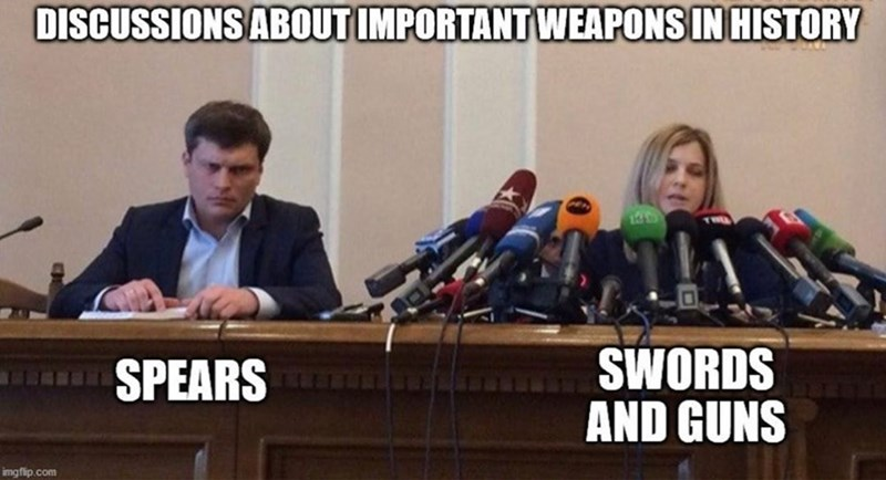 Spokesperson - DISCUSSIONS ABOUT IMPORTANT WEAPONS IN HISTORY SPEARS SWORDS AND GUNS imgflip.com