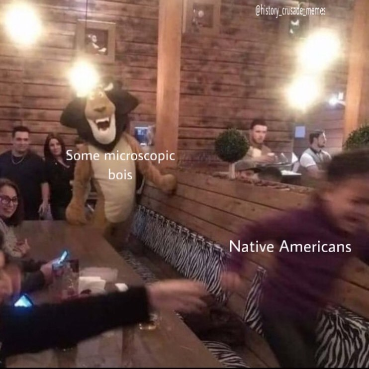 People - ehistory.crusadememes Some microscopic bois Native Americans