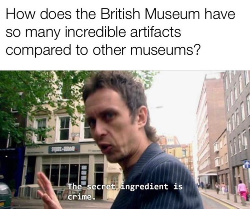 Text - How does the British Museum have so many incredible artifacts compared to other museums? Squt-Onoe The secret ingredient is GArime.