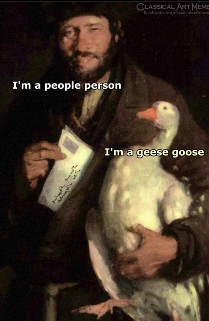 Photo caption - CLASSICAL ART MEME facebook.com/classicalartmeme I'm a people person I'm a geese goose