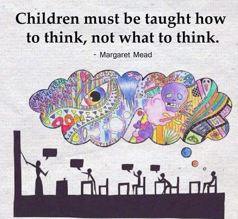Text - Children must be taught how to think, not what to think. Margaret Mead OR