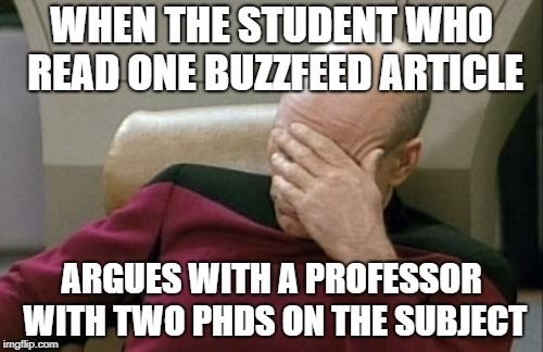 Internet meme - WHEN THE STUDENT WHO READ ONE BUZZFEED ARTICLE ARGUES WITH A PROFESSOR WITH TWO PHDS ON THE SUBJECT imgflip.com