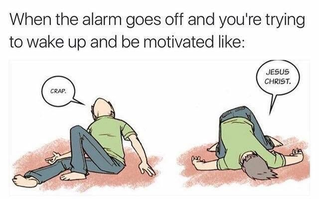 Cartoon - When the alarm goes off and you're trying to wake up and be motivated like: JESUS CHRIST. CRAP.