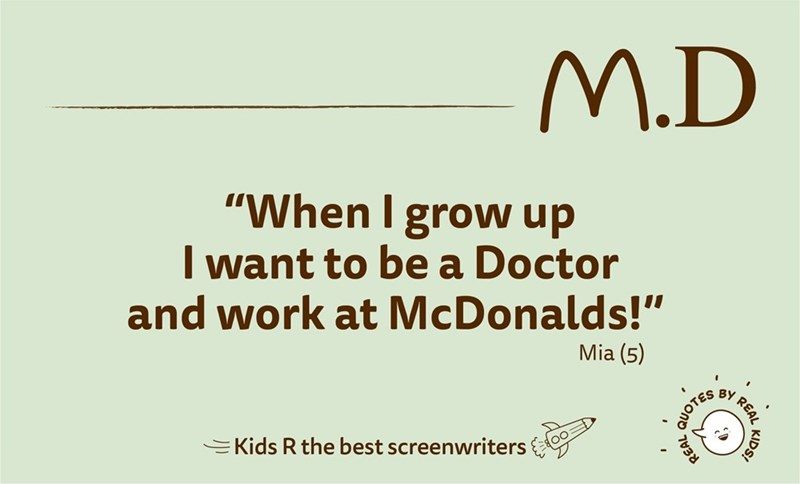 """Text - M.D """"When I grow up I want to be a Doctor and work at McDonalds!"""" Mia (5) BY REAL EKids R the best screenwriters KIDS! QUOTES"""