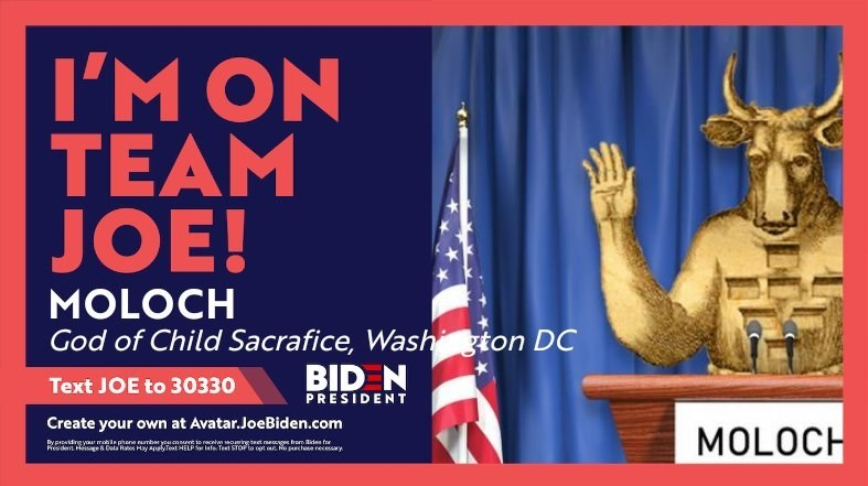 Banner - I'M ON TEAM JOE! MOLOCH God of Child Sacrafice, Wash gton DC Text JOE to 30330 PRESIDENT Create your own at Avatar.JoeBiden.com MOLOCH o naceln oing teet ecges trom iden for Dyiding yo mable phene umbery Test STOPa t e pchse recey President Hesge Duta Ras Hay AplyTest HELP or