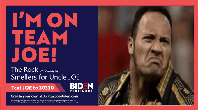 News - I'M ON TEAM JOE! The Rock on behatf of Smellers for Uncle JOE BID N PRESIDENT Text JOE to 30330 Create your own at Avatar.JoeBiden.com rer tee oo teteagen a den for