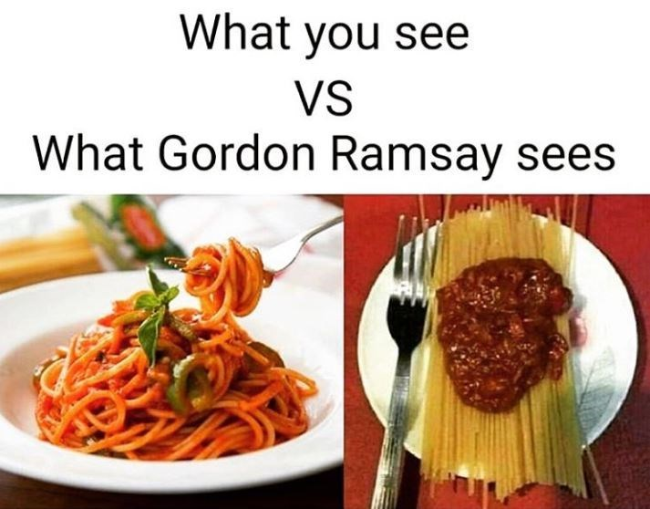 Food - What you see VS What Gordon Ramsay sees