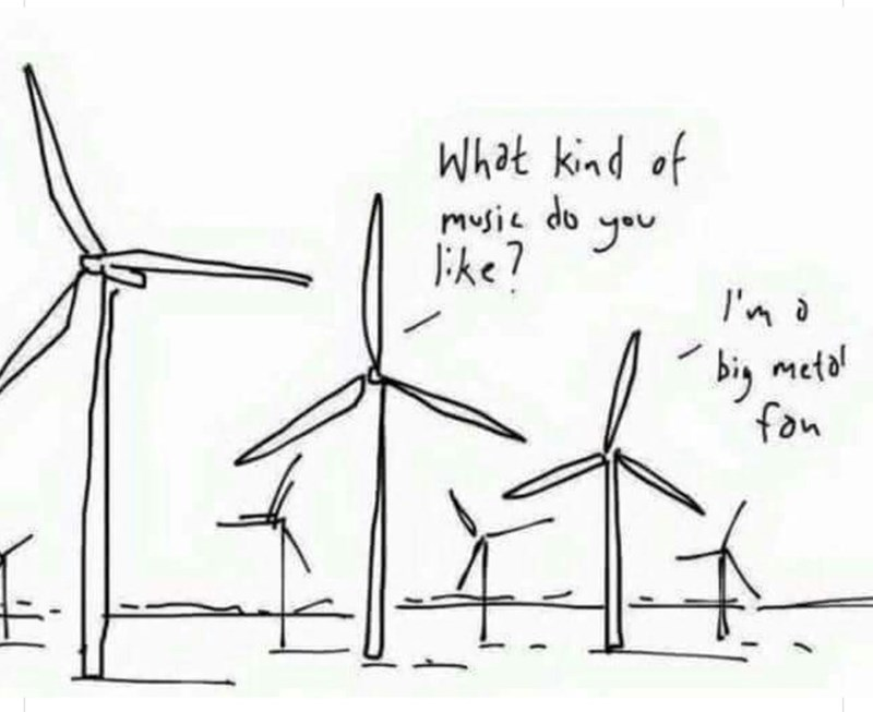 Wind turbine - What kind of music do you like? I'm a big metal fon