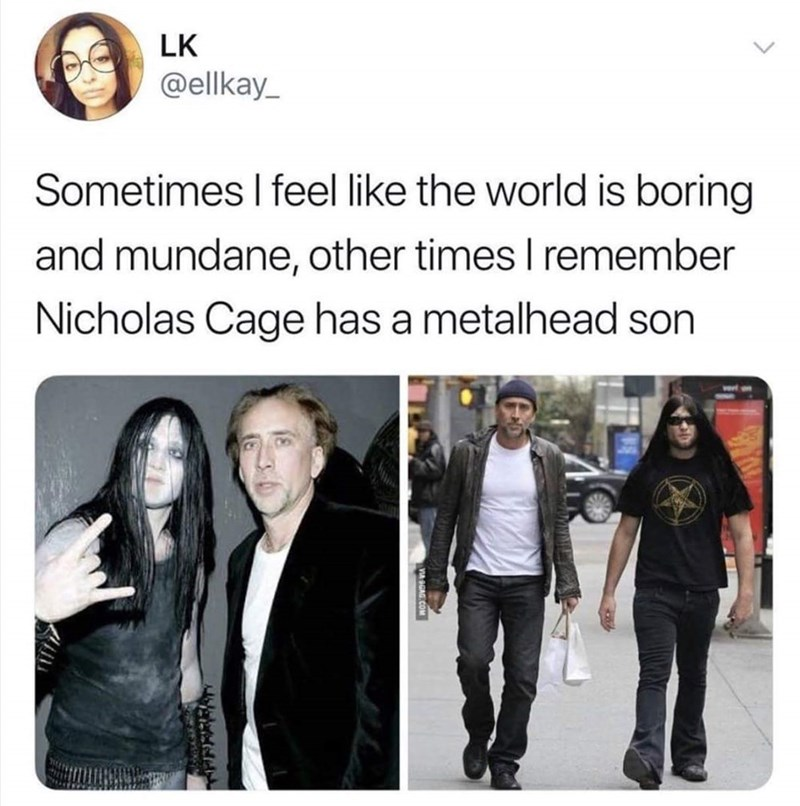 Product - LK @ellkay_ Sometimes I feel like the world is boring and mundane, other times I remember Nicholas Cage has a metalhead son