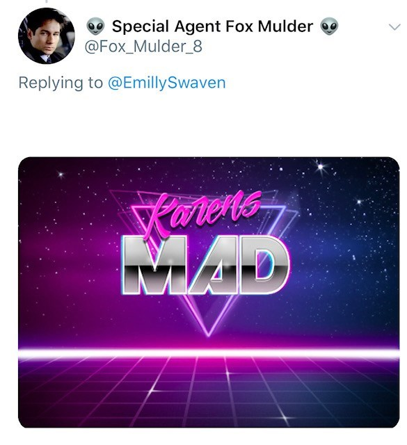 Text - Special Agent Fox Mulder @Fox_Mulder_8 Replying to @EmillySwaven MAD