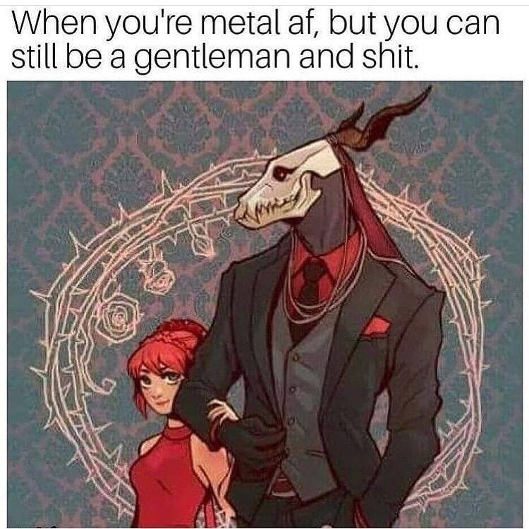 Cartoon - When you're metal af, but you can still be a gentleman and shit.