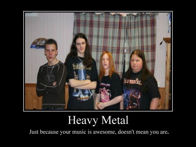 Social group - nd CI MERFAL Heavy Metal Just because your music is awesome, doesn't mean you are.