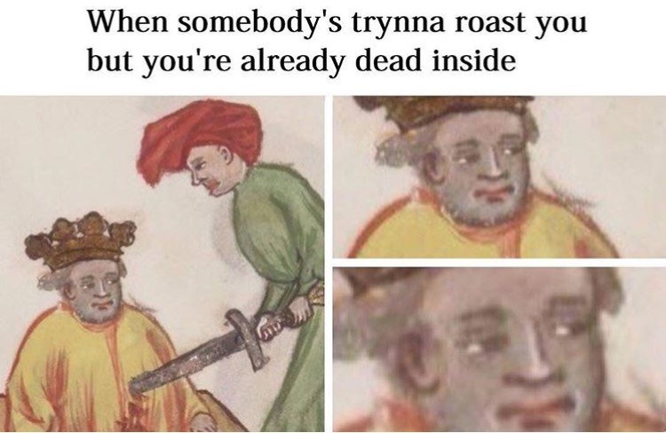 Text - When somebody's trynna roast you but you're already dead inside