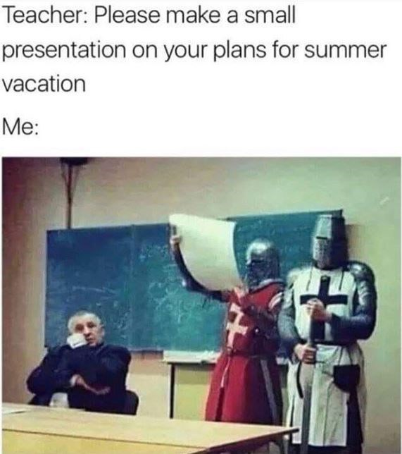 Text - Teacher: Please make a small presentation on your plans for summer vacation Me: