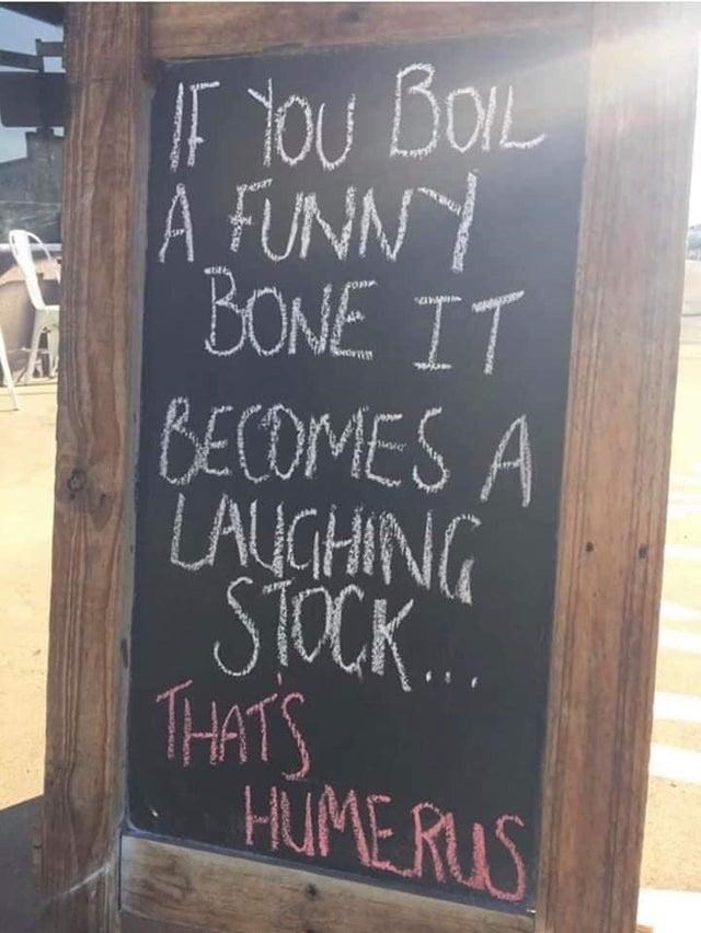 Blackboard - IF You BOIL A FUNNY BONE IT BECOMES A LAUGHING STOCK.. THATS HUMERUS