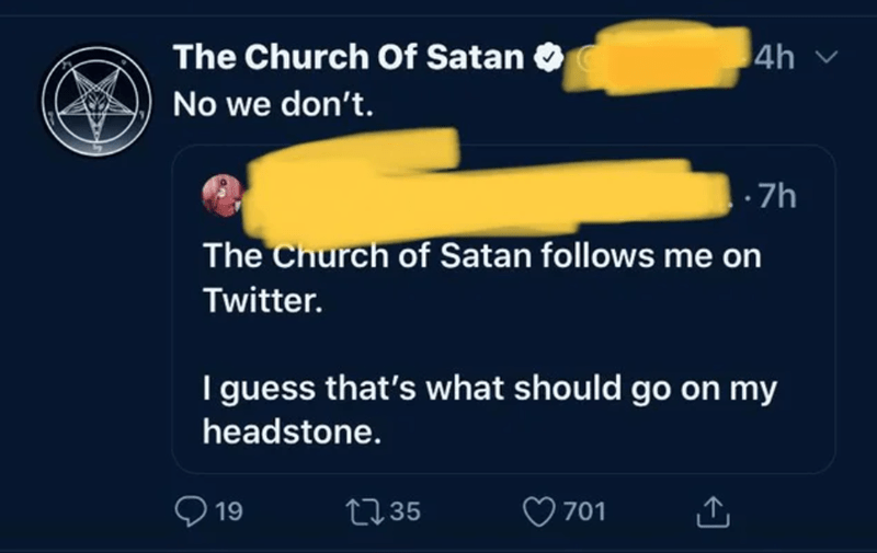 Text - The Church Of Satan O 4h v No we don't. :7h The Church of Satan follows me on Twitter. I guess that's what should go on my headstone. Q 19 2735 701