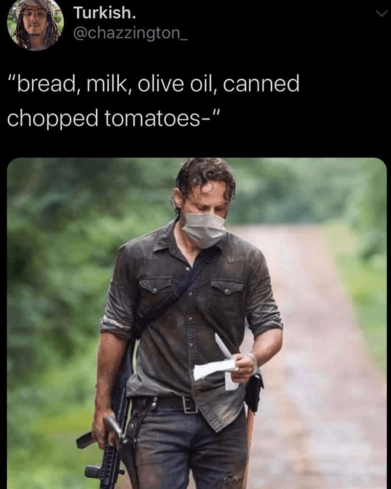 "Funny meme/tweet featuring rick grimes wearing a face mask but he's looking at a grocery list, coronavirus, quarantine, relatable meme | Turkish. @chazzington_ ""bread, milk, olive oil, canned chopped tomatoes-'l"