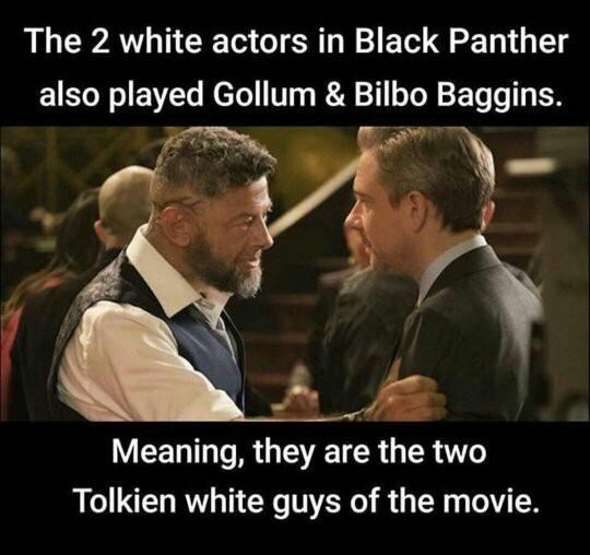 Photo caption - The 2 white actors in Black Panther also played Gollum & Bilbo Baggins. Meaning, they are the two Tolkien white guys of the movie.