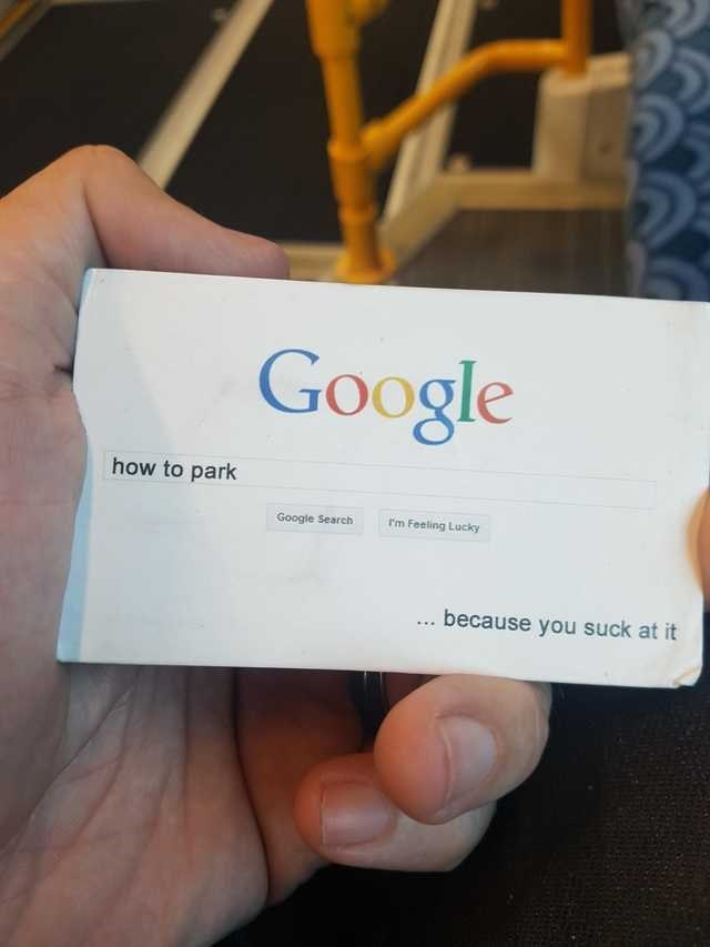 Text - Google how to park Google Search I'm Feeling Lucky because you suck at it