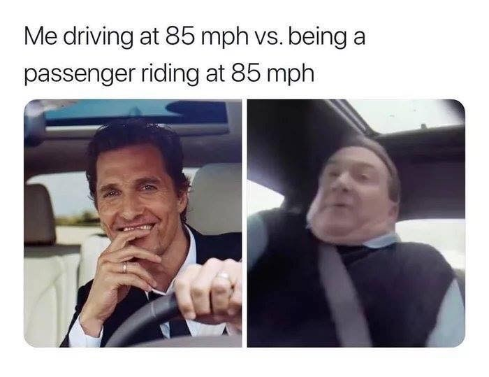 Face - Me driving at 85 mph vs. being passenger riding at 85 mph