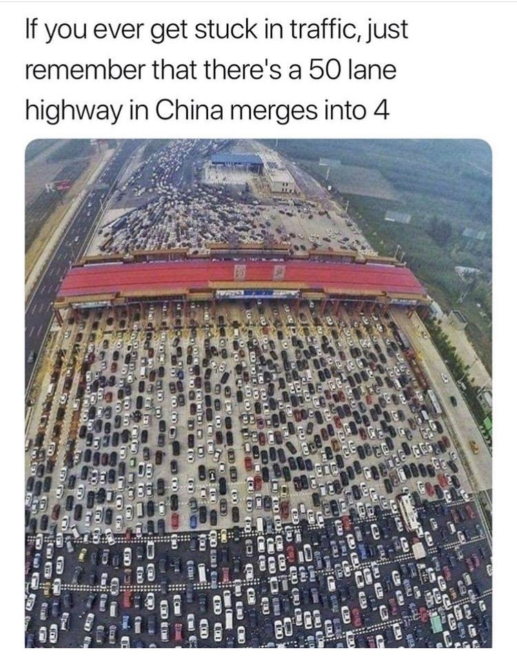 Text - If you ever get stuck in traffic, just remember that there's a 50 lane highway in China merges into 4 SAMA CRU श CHO Eu);