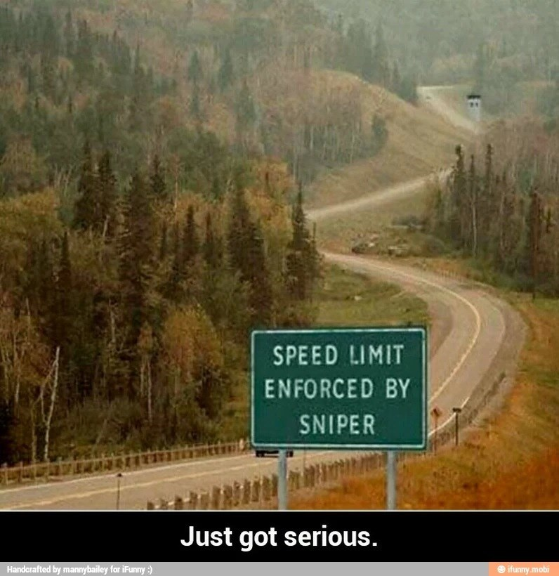 Road - SPEED LIMIT ENFORCED BY SNIPER Just got serious. Handerafted by mannybailey for iFunny :) ifunny.mobi