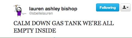 Text - lauren ashley bishop Following 1- @sbellelauren CALM DOWN GAS TANK WE'RE ALL EMPTY INSIDE