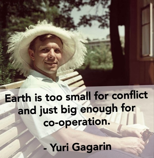 Facial expression - Earth is too small for conflict and just big enough for co-operation. Yuri Gagarin