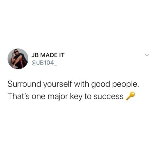 Text - JB MADE IT @JB104_ Surround yourself with good people. That's one major key to success