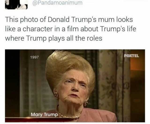 "Funny tweet that reads, ""This photo of Donald Trump's mum looks like a character in a film about Trump's life where Trump plays all the roles"" above a photo of Mary Trump"