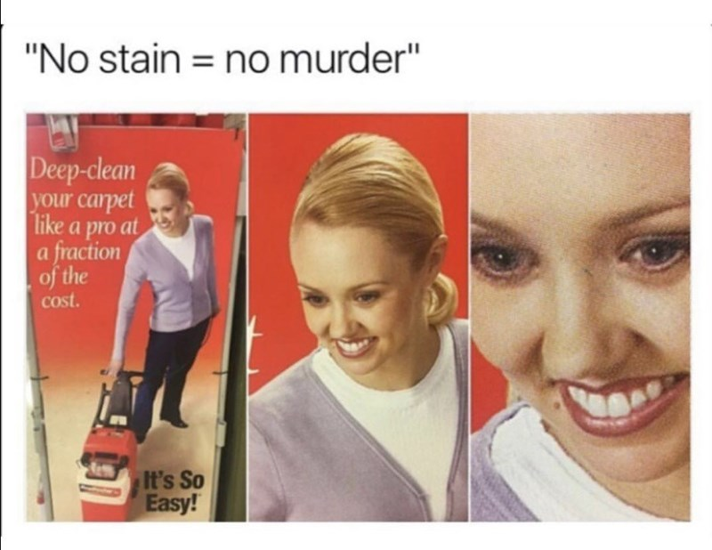 "Face - ""No stain = no murder"" Deep-clean your carpet like a pro at a fraction of the cost. It's So Easy!"