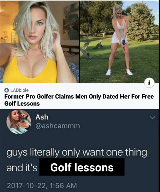 Arm - O LADbible Former Pro Golfer Claims Men Only Dated Her For Free Golf Lessons Ash @ashcammm guys literally only want one thing and it's Golf lessons 2017-10-22, 1:56 AM