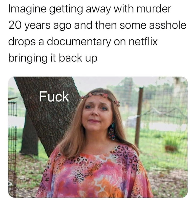 Text - Imagine getting away with murder 20 years ago and then some asshole drops a documentary on netflix bringing it back up Fuck