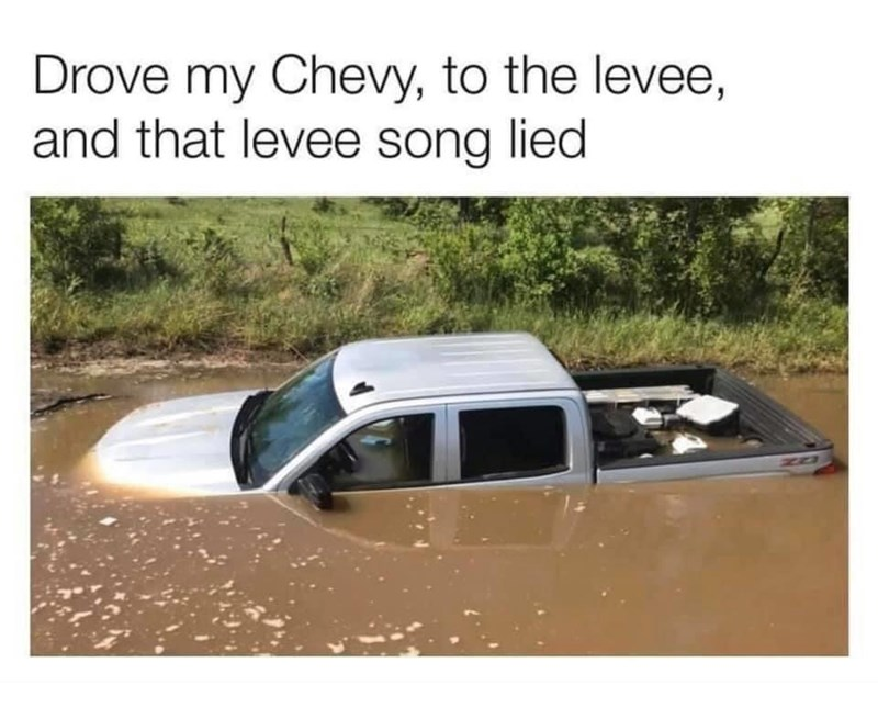 Vehicle - Drove my Chevy, to the levee, and that levee song lied ZO