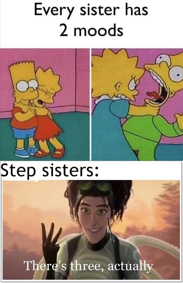 Cartoon - Every sister has 2 moods Step sisters: There's three, actually