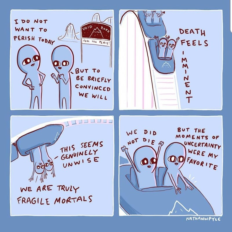 I DO NOT ROCK DEATH FEELS WANT TO VOID PERISH TODAY FEEL THE PERIL! BUT TO BE BRIEFLY CONVINCED WE WILL BUT THE WE DIE DID MOMENTS OF THIS SEEMS - GENUINELY UNWISE UNCERTAINTY WERE MY OO FAVORITE NOT WE ARE TRULY FRAGILE MORTALS NATHANWPYLE
