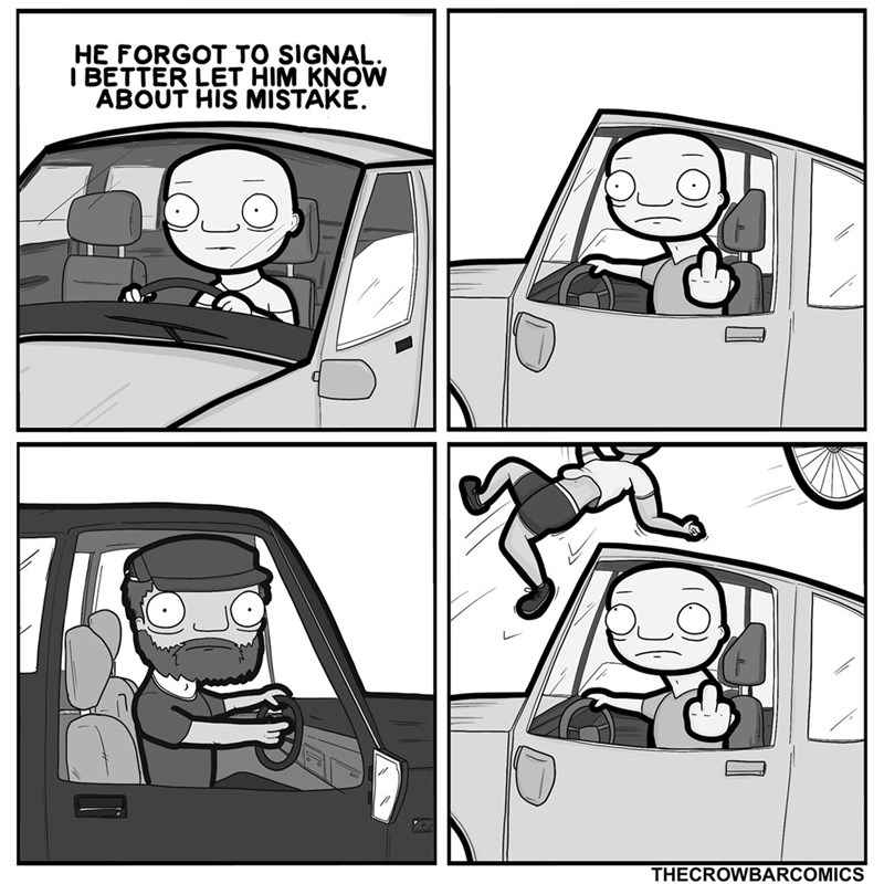 Cartoon - HE FORGOT TO SIGNAL. I BETTER LET HIM KNOW ABÓUT HIS MISTAKE. THECROWBARCOMICS