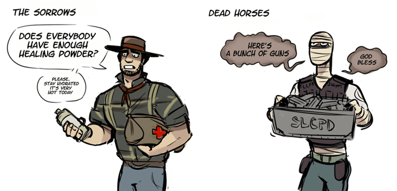 Cartoon - THE SORROWS DEAD HORSES DOES EVERYBODY HAVE ENOUGH HEALING POWDER? HERE'S A BUNCH OF GUNS GOD BLESS PLEASE, STAY HYDRATED IT'S VERY HOT TODAY SLEPD