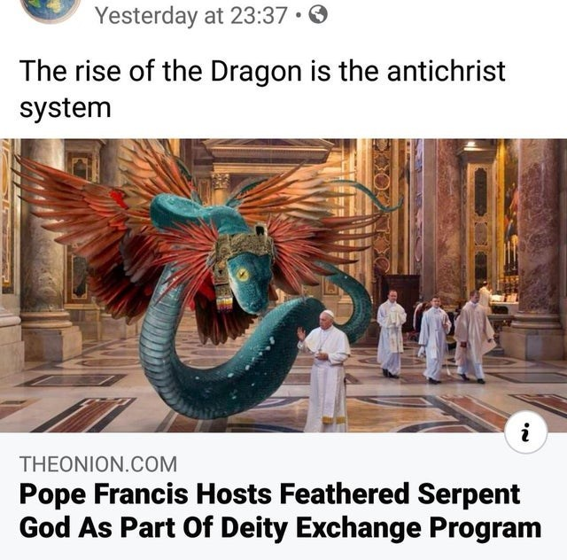 Text - Yesterday at 23:37 • The rise of the Dragon is the antichrist system THEONION.COM Pope Francis Hosts Feathered Serpent God As Part Of Deity Exchange Program