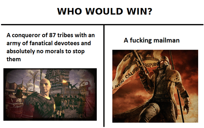 Text - WHO WOULD WIN? A conqueror of 87 tribes with an army of fanatical devotees and absolutely no morals to stop A fucking mailman them REPUB NEW CALIFOR