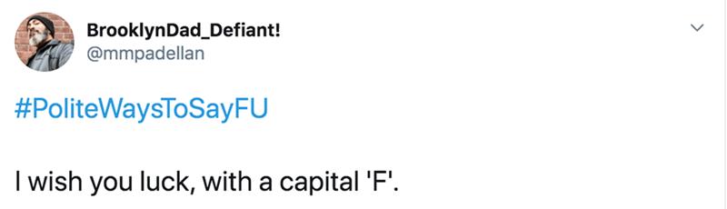 Text - BrooklynDad_Defiant! @mmpadellan #PoliteWaysToSayFU I wish you luck, with a capital 'F'.