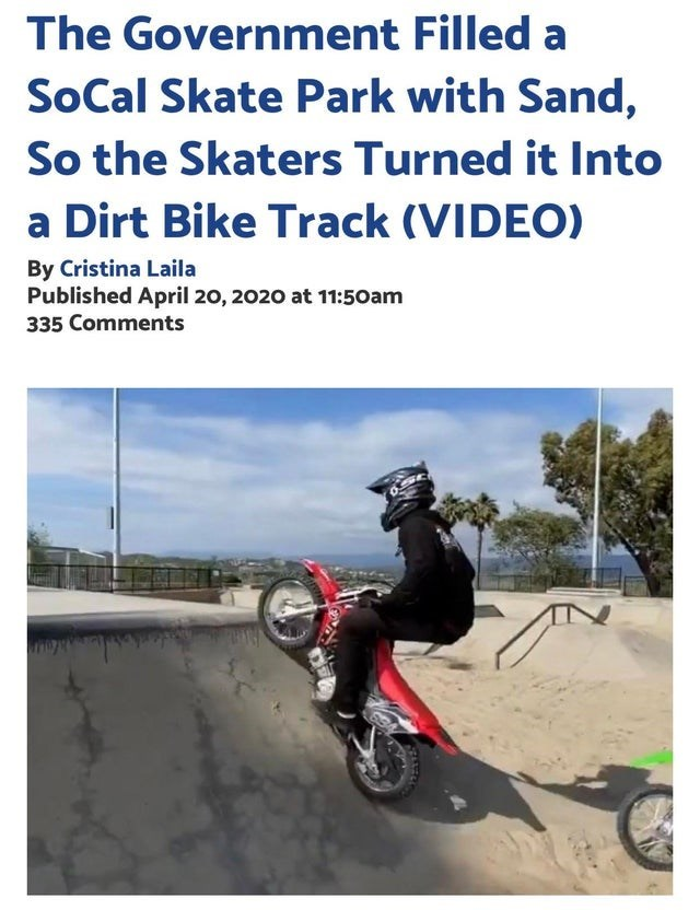 Vehicle - The Government Filled a SoCal Skate Park with Sand, So the Skaters Turned it Into a Dirt Bike Track (VIDEO) By Cristina Laila Published April 20, 2020 at 11:50am 335 Comments