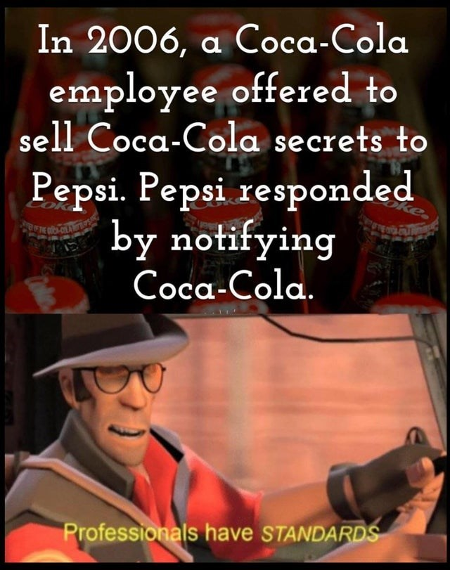 Photo caption - In 2006, a Coca-Cola employee offered to sell Coca-Cola secrets to Pepsi. Pepsi responded by notifying Coca-Cola. oke Professionals have STANDARDS