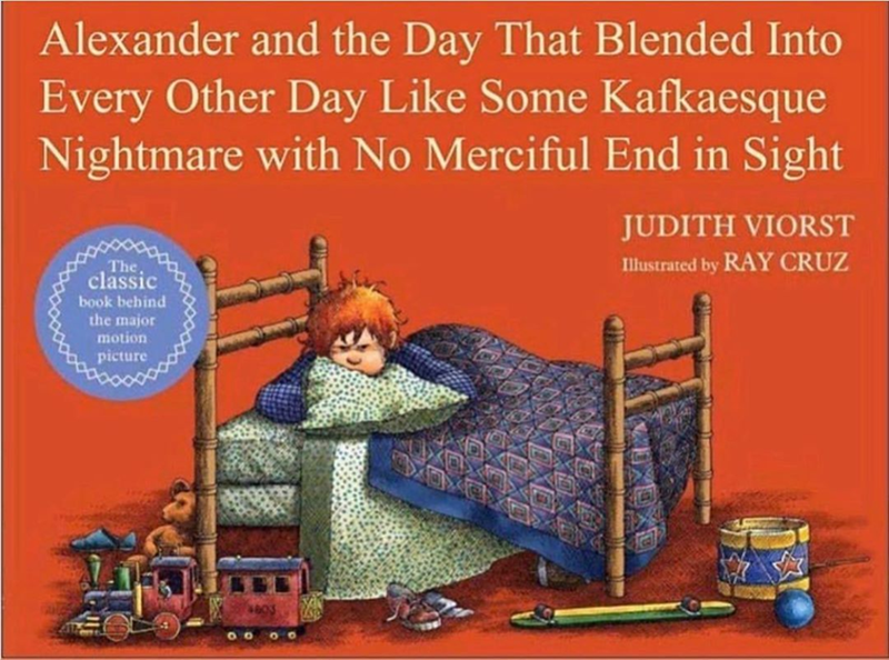 Funny photoshopped book cover, alexander and the no good very bad day | Alexander and the Day That Blended Into Every Other Day Like Some Kafkaesque Nightmare with No Merciful End in Sight