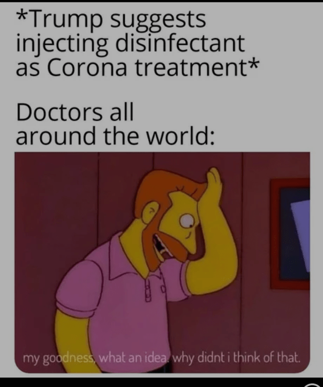Cartoon - *Trump suggests injecting disinfectant as Corona treatment* Doctors all around the world: my goodness, what an idea why didnt i think of that.