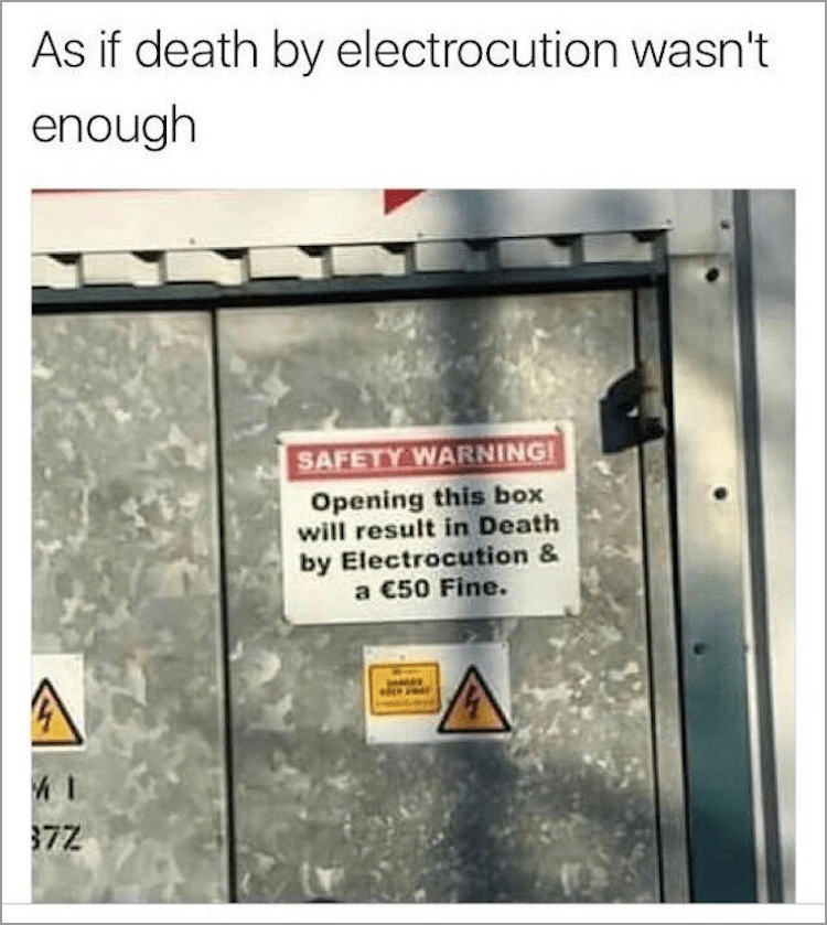 Text - As if death by electrocution wasn't enough SAFETY WARNINGI Opening this box will result in Death by Electrocution & a €50 Fine. 372