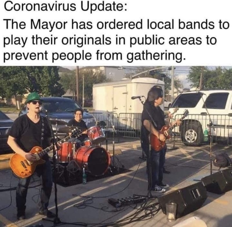 Musician - Coronavirus Update: The Mayor has ordered local bands to play their originals in public areas to prevent people from gathering.