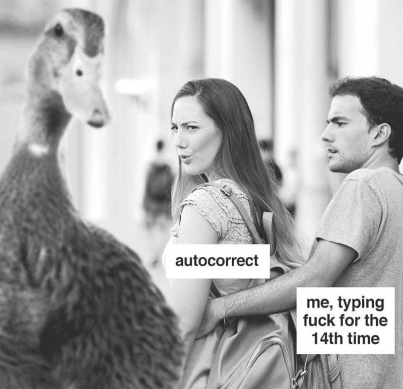 Black-and-white - autocorrect adam the croator me, typing fuck for the 14th time