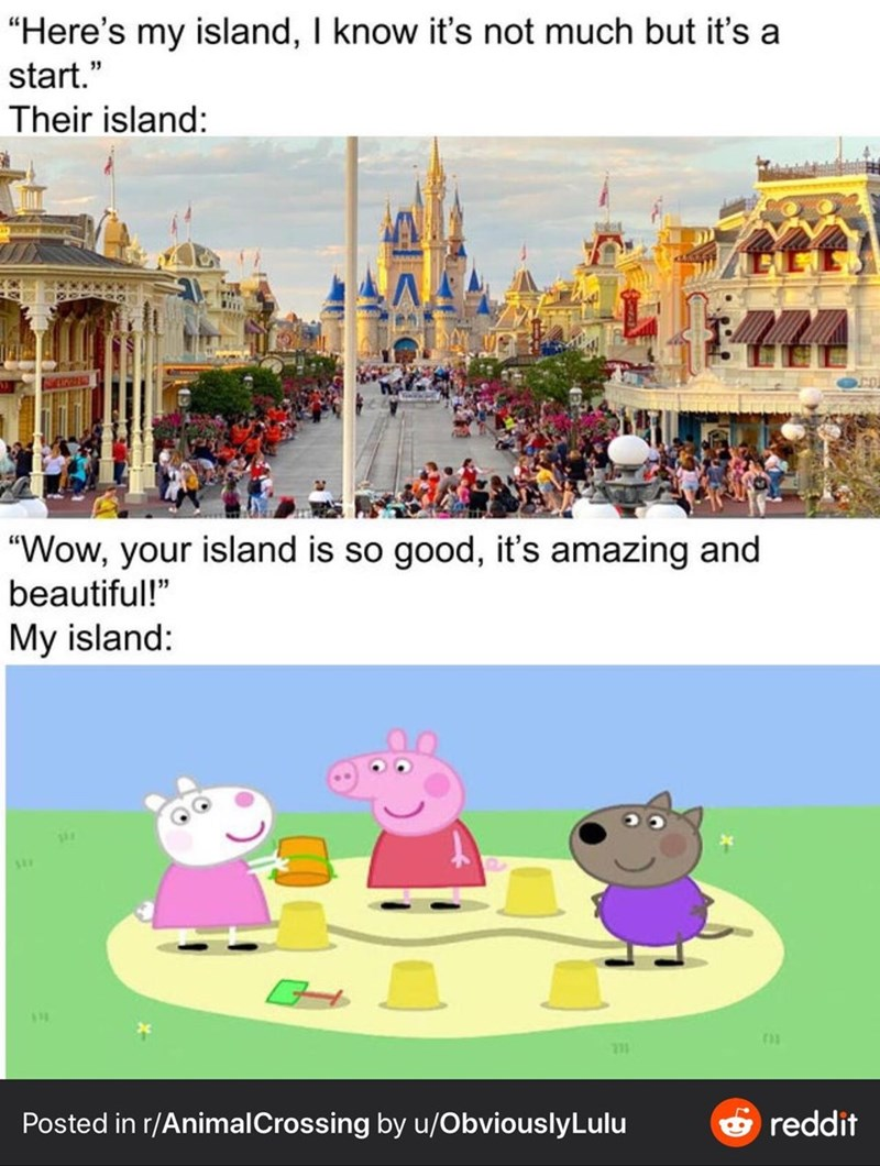 "Cartoon - ""Here's my island, I know it's not much but it's a start."" Their island: ""Wow, your island is so good, it's amazing and beautiful!"" My island: Posted in r/AnimalCrossing by u/ObviouslyLulu 6 reddit"